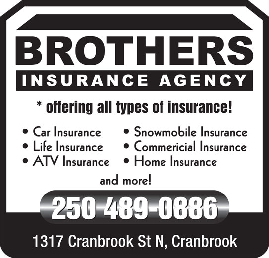 Brothers Insurance Agency (250-489-0886) - Display Ad - * offering all types of insurance! Car Insurance Snowmobile Insurance Life Insurance Commericial Insurance ATV Insurance Home Insurance and more! 250 489-0886 1317 Cranbrook St N, Cranbrook