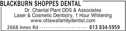 Blackburn Shoppes Dental (613-834-5959) - Annonce illustrée======= - Laser & Cosmetic Dentistry, 1 Hour Whitening www.ottawafamilydentist.com --------------------- 613 834-5959 2668 Innes Rd BLACKBURN SHOPPES DENTAL Dr. Chantal Plant DDS & Associates