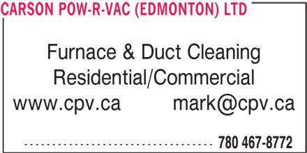 Carson Pow-R-Vac Ltd (780-467-8772) - Annonce illustrée======= - Residential/Commercial ---------------------------------- 780 467-8772 CARSON POW-R-VAC (EDMONTON) LTD Furnace & Duct Cleaning