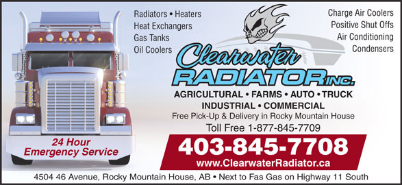Clearwater Radiator Inc (403-845-7708) - Annonce illustrée======= - Charge Air Coolers Radiators   Heaters Positive Shut Offs Heat Exchangers Air Conditioning Gas Tanks Condensers Oil Coolers AGRICULTURAL   FARMS   AUTO   TRUCK INDUSTRIAL   COMMERCIAL Free Pick-Up & Delivery in Rocky Mountain House Toll Free 1-877-845-7709 24 Hour 403-845-7708 Emergency Service www.ClearwaterRadiator.ca 4504 46 Avenue, Rocky Mountain House, AB   Next to Fas Gas on Highway 11 South