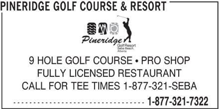 Pineridge Golf Course & Resort (1-877-321-7322) - Display Ad - 1-877-321-7322 PINERIDGE GOLF COURSE & RESORT 9 HOLE GOLF COURSE   PRO SHOP FULLY LICENSED RESTAURANT CALL FOR TEE TIMES 1-877-321-SEBA ---------------------------------