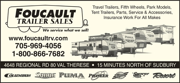 Foucault Trailer Sales (705-969-4056) - Display Ad - Travel Trailers, Fifth Wheels, Park Models, Tent Trailers, Parts, Service & Accessories, Insurance Work For All Makes www.foucaultrv.com 705-969-4056 1-800-866-7682 4648 REGIONAL RD 80 VAL THERESE    15 MINUTES NORTH OF SUDBURY Travel Trailers, Fifth Wheels, Park Models, Tent Trailers, Parts, Service & Accessories, Insurance Work For All Makes www.foucaultrv.com 705-969-4056 1-800-866-7682 4648 REGIONAL RD 80 VAL THERESE    15 MINUTES NORTH OF SUDBURY