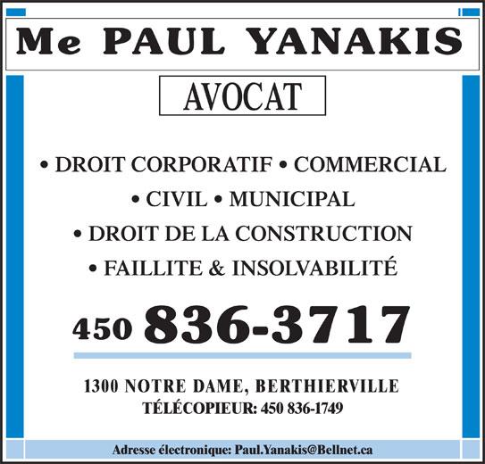 Paul Yanakis (450-836-3717) - Annonce illustrée======= - Me PAUL YANAKIS AVOCAT DROIT CORPORATIF   COMMERCIAL CIVIL   MUNICIPAL DROIT DE LA CONSTRUCTION FAILLITE & INSOLVABILITÉ 450 836-3717 1300 NOTRE DAME, BERTHIERVILLE TÉLÉCOPIEUR: 450 836-1749