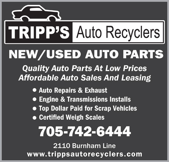 Tripps Auto Recyclers (705-742-6444) - Display Ad - Top Dollar Paid for Scrap Vehicles Certified Weigh Scales 705-742-6444 www.trippsautorecyclers.com NEW/USED AUTO PARTS Quality Auto Parts At Low Prices Affordable Auto Sales And Leasing Auto Repairs & Exhaust Engine & Transmissions Installs