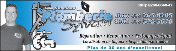 Les Services De Plomberie Sylvain (819-328-3670) - Annonce illustrée======= - RBQ: 8268-6840-47 Les ServicesLe Les ServicesLes Services Bur.: 819 463-0483 819 Cell.:C 328-3670 Réparation   Rénovation   Nettoyage d égoutRé Localisation de tuyaux   Inspection par caméra Plus de 30 ans d excellence! 819 463-0483 819 Cell.:C 328-3670 Réparation   Rénovation   Nettoyage d égoutRé Localisation de tuyaux   Inspection par caméra Plus de 30 ans d excellence! RBQ: 8268-6840-47 Les ServicesLe Les ServicesLes Services Bur.: