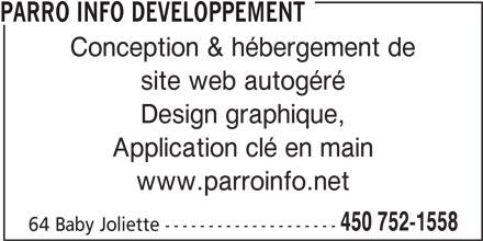 Parro Info Developpement (450-752-1558) - Annonce illustrée======= - Conception & hébergement de site web autogéré Design graphique, Application clé en main www.parroinfo.net 450 752-1558 64 Baby Joliette -------------------- PARRO INFO DEVELOPPEMENT