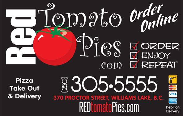 Red Tomato Pies Ltd (250-305-5555) - Display Ad - Pizza Take Out & Delivery 370 PROCTOR STREET, WILLIAMS LAKE, B.C. Debit on Delivery