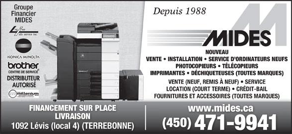 Mides Photocopieurs Et Fax (450-471-9941) - Annonce illustrée======= - Groupe VENTE   INSTALLATION   SERVICE D ORDINATEURS NEUFS PHOTOCOPIEURS   TÉLÉCOPIEURS IMPRIMANTES   DÉCHIQUETEUSES (TOUTES MARQUES) VENTE (NEUF, REMIS À NEUF)   SERVICE LOCATION (COURT TERME)   CRÉDIT-BAIL FOURNITURES ET ACCESSOIRES (TOUTES MARQUES) FINANCEMENT SUR PLACE www.mides.cawww.mides.ca LIVRAISONLIVRAISO (450) 1092 Lévis (local 4) (TERREBONNE) 471-9941 NOUVEAU Depuis 1988 Financier MIDES