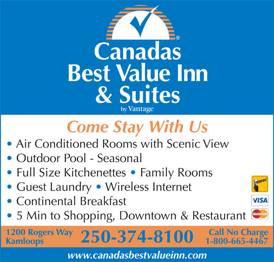 Canadas Best Value Inn & Suites (250-374-8100) - Annonce illustrée======= - Canadas Best Value Inn & Suites by Vantage Come Stay With Us Air Conditioned Rooms with Scenic View Outdoor Pool - Seasonal Full Size Kitchenettes   Family Rooms Guest Laundry   Wireless Internet Continental Breakfast 5 Min to Shopping, Downtown & Restaurant 1200 Rogers Way Call No Charge 250-374-8100 Kamloops 1-800-665-4467 www.canadasbestvalueinn.com