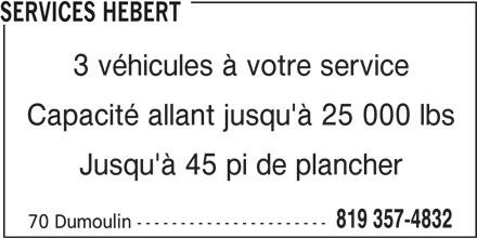 Services Hébert (819-357-4832) - Annonce illustrée======= - 3 véhicules à votre service 70 Dumoulin ---------------------- Capacité allant jusqu'à 25 000 lbs Jusqu'à 45 pi de plancher 819 357-4832 SERVICES HEBERT