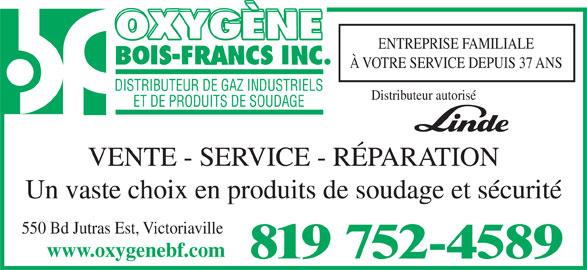 Oxygène Bois-Francs Inc (819-752-4589) - Annonce illustrée======= - ENTREPRISE FAMILIALE À VOTRE SERVICE DEPUIS 37 ANS DISTRIBUTEUR DE GAZ INDUSTRIELS Distributeur autorisé ET DE PRODUITS DE SOUDAGE VENTE - SERVICE - RÉPARATION Un vaste choix en produits de soudage et sécurité 550 Bd Jutras Est, Victoriaville www.oxygenebf.com 819 752-4589