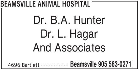 Beamsville Animal Hospital (905-563-0271) - Display Ad - Dr. B.A. Hunter Dr. L. Hagar And Associates ----------- Beamsville 905 563-0271 4696 Bartlett BEAMSVILLE ANIMAL HOSPITAL