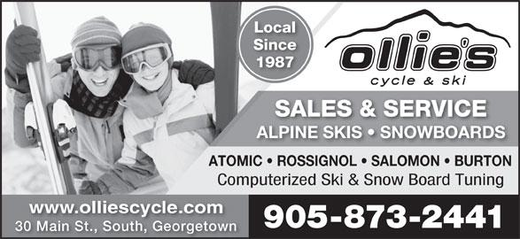Ollie's Cycle & Ski (905-873-2441) - Display Ad - www.olliescycle.com 905-873-2441 30 Main St., South, Georgetown Local Since 1987 SALES & SERVICE ALPINE SKIS   SNOWBOARDSALPINE SKIS   SNOWBOARDS ATOMIC   ROSSIGNOL   SALOMON   BURTON Computerized Ski & Snow Board Tuning