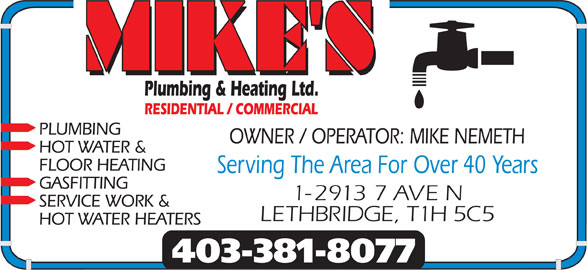 Mike's Plumbing & Heating Ltd (403-381-8077) - Display Ad - MIKE'S Serving The Area For Over 40 Years 1-2913 7 AVE N LETHBRIDGE, T1H 5C5 403-381-8077