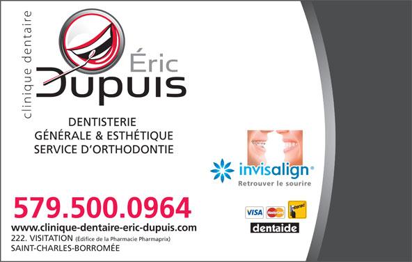 Clinique Dentaire Eric Dupuis (450-759-3409) - Annonce illustrée======= - DENTISTERIE GÉNÉRALE & ESTHÉTIQUE SERVICE D ORTHODONTIE Retrouver le sourire 579.500.0964 www.clinique-dentaire-eric-dupuis.com 222. VISITATION (Édifice de la Pharmacie Pharmaprix) SAINT-CHARLES-BORROMÉE