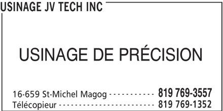 Usinage JV Tech Inc (819-769-3557) - Annonce illustrée======= - USINAGE JV TECH INC USINAGE DE PRÉCISION ----------- 819 769-3557 16-659 St-Michel Magog ------------------------ 819 769-1352 Télécopieur