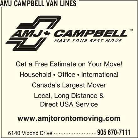AMJ Campbell (905-670-7111) - Display Ad - AMJ CAMPBELL VAN LINES Get a Free Estimate on Your Move! Household  Office  International Canada's Largest Mover Local, Long Distance & Direct USA Service www.amjtorontomoving.com 905 670-7111 6140 Vipond Drive -----------------
