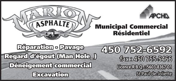 Marion Asphalte (450-752-6592) - Annonce illustrée======= - 450 752-6592 Réparation - Pavage Résidentiel Municipal Commercial Regard d égout (Man Hole  ) MC fax : 450 755-5466 Déneigement commercial Licence R.B.Q. : 5603-8367-01 St-Paul-de-Joliette Excavation