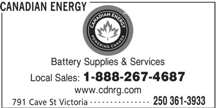 Canadian Energy (250-361-3933) - Display Ad - 250 361-3933 791 Cave St Victoria CANADIAN ENERGY Battery Supplies & Services Local Sales: 1-888-267-4687 www.cdnrg.com ---------------