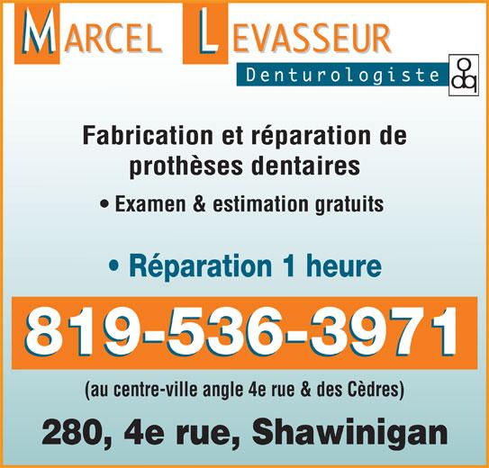 Clinique de Denturologie Marcel Levasseur (819-536-3971) - Annonce illustrée======= - Fabrication et réparation de prothèses dentaires Examen & estimation gratuits 819-536-3971 (au centre-ville angle 4e rue & des Cèdres) 280, 4e rue, Shawinigan Réparation 1 heure