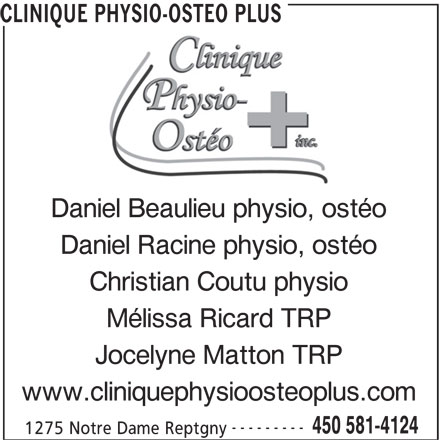 Clinique Physio-Osthéo Plus (450-581-4124) - Annonce illustrée======= - Daniel Racine physio, ostéo Christian Coutu physio Mélissa Ricard TRP Jocelyne Matton TRP www.cliniquephysioosteoplus.com --------- 450 581-4124 1275 Notre Dame Reptgny CLINIQUE PHYSIO-OSTEO PLUS Daniel Beaulieu physio, ostéo