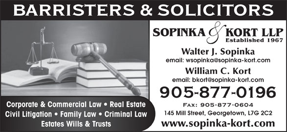 Sopinka & Kort LLP Barristers & Solicitors (905-877-0196) - Display Ad - Walter J. Sopinka William C. Kort Corporate & Commercial Law   Real Estate 145 Mill Street, Georgetown, L7G 2C2 Civil Litigation   Family Law   Criminal Law Estates Wills & Trusts www.sopinka-kort.com
