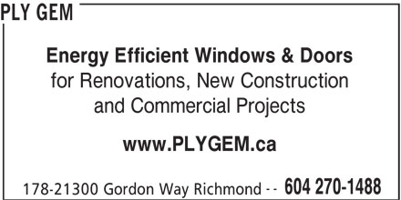 Ply Gem (604-270-1488) - Display Ad - PLY GEM Energy Efficient Windows & Doors for Renovations, New Construction and Commercial Projects www.PLYGEM.ca -- 604 270-1488 178-21300 Gordon Way Richmond