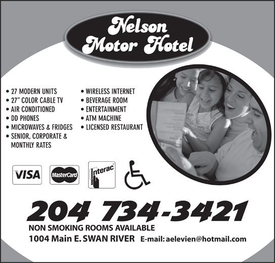 Nelson Motor Hotel (204-734-3421) - Display Ad - BEVERAGE ROOM AIR CONDITIONED ENTERTAINMENT DD PHONES ATM MACHINE MICROWAVES & FRIDGES LICENSED RESTAURANT SENIOR, CORPORATE & MONTHLY RATES NON SMOKING ROOMS AVAILABLE 1004 Main E. SWAN RIVER 27 MODERN UNITS WIRELESS INTERNET 27  COLOR CABLE TV 27 MODERN UNITS WIRELESS INTERNET 27  COLOR CABLE TV BEVERAGE ROOM AIR CONDITIONED ENTERTAINMENT DD PHONES ATM MACHINE MICROWAVES & FRIDGES LICENSED RESTAURANT SENIOR, CORPORATE & MONTHLY RATES NON SMOKING ROOMS AVAILABLE 1004 Main E. SWAN RIVER
