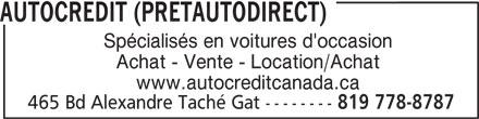 Autocredit ( Pretautodirect) (819-778-8787) - Annonce illustrée======= - Achat - Vente - Location/Achat www.autocreditcanada.ca 465 Bd Alexandre Taché Gat -------- 819 778-8787 AUTOCREDIT (PRETAUTODIRECT) Spécialisés en voitures d'occasion