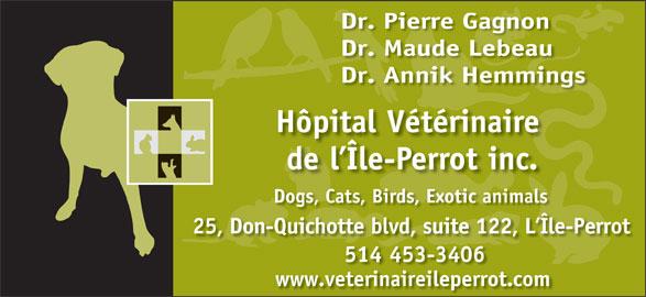 Hôpital Vétérinaire De L'Ile-Perrot Inc (514-453-3406) - Display Ad - Dr. Pierre Gagnon Dr. Maude Lebeau Dr. Annik Hemmings Hôpital Vétérinaire p de l Île-Perrot inc. Dogs, Cats, Birds, Exotic animals 25, Don-Quichotte blvd, suite 122, L Île-Perrot Î 514 453-3406 www.veterinaireileperrot.com