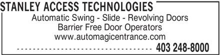 Stanley Access Technologies (403-248-8000) - Annonce illustrée======= - STANLEY ACCESS TECHNOLOGIES Automatic Swing - Slide - Revolving Doors STANLEY ACCESS TECHNOLOGIES Automatic Swing - Slide - Revolving Doors Barrier Free Door Operators www.automagicentrance.com ---------------------------------- 403 248-8000 Barrier Free Door Operators www.automagicentrance.com ---------------------------------- 403 248-8000