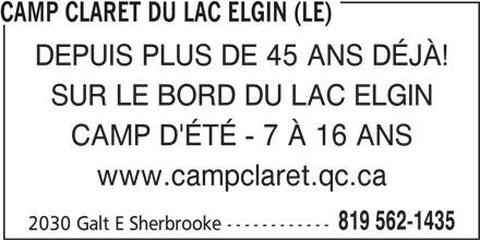 Camp Claret Du Lac Elgin (Le) (819-562-1435) - Annonce illustrée======= - CAMP CLARET DU LAC ELGIN (LE) DEPUIS PLUS DE 45 ANS DÉJÀ! SUR LE BORD DU LAC ELGIN CAMP D'ÉTÉ - 7 À 16 ANS www.campclaret.qc.ca 819 562-1435 2030 Galt E Sherbrooke ------------