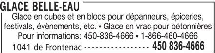 Glace Belle-Eau (450-836-4666) - Annonce illustrée======= - GLACE BELLE-EAU Glace en cubes et en blocs pour dépanneurs, épiceries, festivals, évènements, etc.   Glace en vrac pour bétonnières Pour informations: 450-836-4666   1-866-460-4666 ----------------- 450 836-4666 1041 de Frontenac