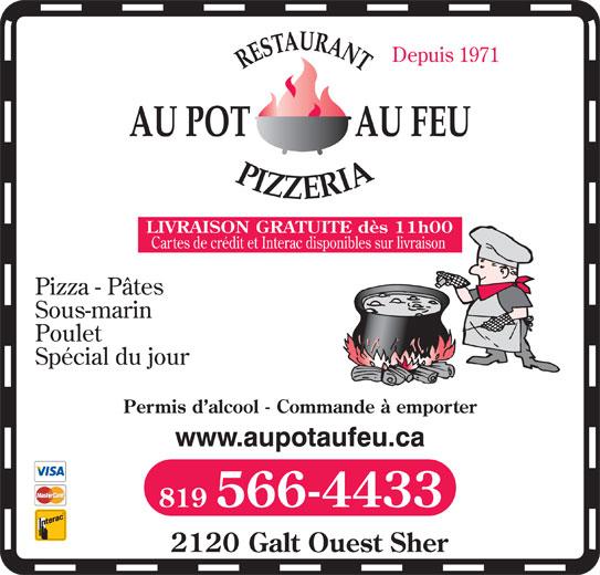 Pizzeria Au Pot Au Feu (819-566-4433) - Annonce illustrée======= - 2120 Galt Ouest Sher www.aupotaufeu.ca 819 566-4433 Depuis 1971 Cartes de crédit et Interac disponibles sur livraison Pizza - Pâtes Sous-marin Poulet Spécial du jour LIVRAISON GRATUITE dès 11h00 Permis d alcool - Commande à emporter