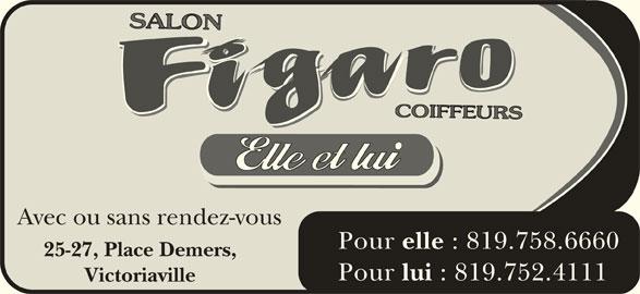 Salon Figaro Enr (819-752-4111) - Annonce illustrée======= - Victoriaville : 819.758.6660 25-27, Place Demers, Pour lui : 819.752.4111 Avec ou sans rendez-vous Pour elle