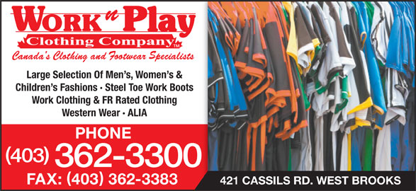 Work N Play 235 (403-362-3300) - Display Ad - Large Selection Of Men s, Women s & Children s Fashions · Steel Toe Work Boots Work Clothing & FR Rated Clothing Western Wear · ALIA PHONE 403 362-3300 421 CASSILS RD. WEST BROOKS FAX: 403 362-3383