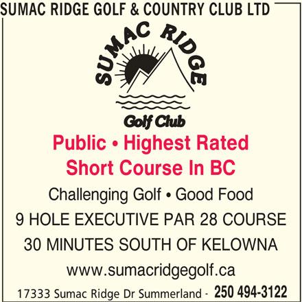 Sumac Ridge Golf & Country Club Ltd (250-494-3122) - Display Ad - SUMAC RIDGE GOLF & COUNTRY CLUB LTD Public ! Highest Rated Short Course In BC Challenging Golf  Good Food 9 HOLE EXECUTIVE PAR 28 COURSE 30 MINUTES SOUTH OF KELOWNA www.sumacridgegolf.ca 250 494-3122 17333 Sumac Ridge Dr Summerland