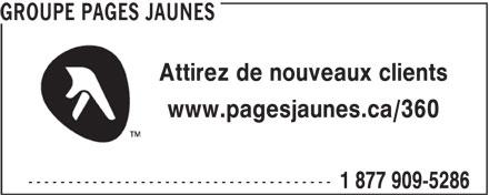 Groupe Pages Jaunes (1-877-909-9356) - Annonce illustrée======= - GROUPE PAGES JAUNES Attirez de nouveaux clients www.pagesjaunes.ca/360 -------------------------------------- 1 877 909-5286