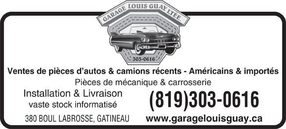 Garage Louis Guay (819-663-4014) - Annonce illustrée======= - vaste stock informatisé www.garagelouisguay.ca 380 BOUL LABROSSE, GATINEAU 303-0616 Ventes de pièces d autos & camions récents - Américains & importés Pièces de mécanique & carrosserie Installation & Livraison (819)303-0616 vaste stock informatisé www.garagelouisguay.ca 380 BOUL LABROSSE, GATINEAU 303-0616 Ventes de pièces d autos & camions récents - Américains & importés Pièces de mécanique & carrosserie Installation & Livraison (819)303-0616
