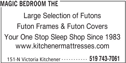 The Magic Bedroom (519-743-7061) - Annonce illustrée======= - Futon Frames & Futon Covers Your One Stop Sleep Shop Since 1983 www.kitchenermattresses.com ----------- 519 743-7061 151-N Victoria Kitchener MAGIC BEDROOM THE Large Selection of Futons