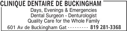 Clinique Dentaire De Buckingham (819-281-3368) - Annonce illustrée======= - Days, Evenings & Emergencies Dental Surgeon - Denturologist Quality Care for the Whole Family --------- 819 281-3368 601 Av de Buckingham Gat CLINIQUE DENTAIRE DE BUCKINGHAM