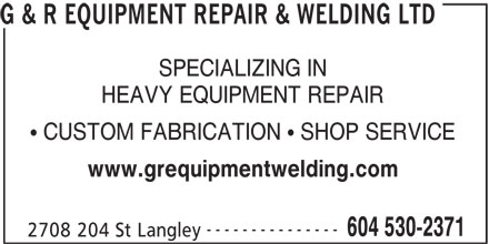 G & R Equipment Repair & Welding Ltd (604-530-2371) - Annonce illustrée======= - SPECIALIZING IN HEAVY EQUIPMENT REPAIR CUSTOM FABRICATION   SHOP SERVICE www.grequipmentwelding.com --------------- 604 530-2371 2708 204 St Langley G & R EQUIPMENT REPAIR & WELDING LTD