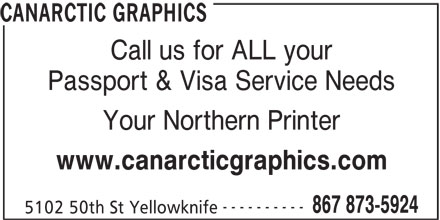 Canarctic Graphics (867-873-5924) - Display Ad - CANARCTIC GRAPHICS Call us for ALL your Passport & Visa Service Needs Your Northern Printer www.canarcticgraphics.com ---------- 867 873-5924 5102 50th St Yellowknife