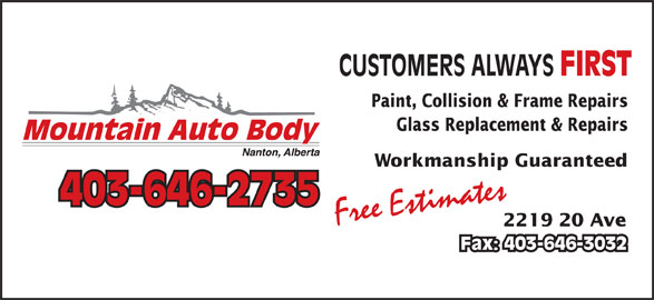 Mountain Auto Body (403-646-2735) - Display Ad - FIRST Paint, Collision & Frame Repairs Glass Replacement & Repairs Workmanship Guaranteed 403-646-2735 Free Estimates 2219 20 Ave Fax: 403-646-3032 CUSTOMERS ALWAYS