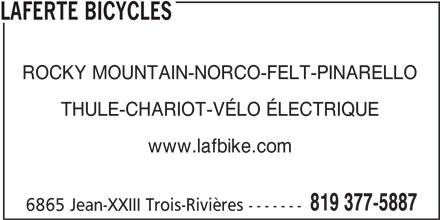 Laferté Bicycles (819-377-5887) - Annonce illustrée======= - LAFERTE BICYCLES 819 377-5887 THULE-CHARIOT-VÉLO ÉLECTRIQUE www.lafbike.com ROCKY MOUNTAIN-NORCO-FELT-PINARELLO 6865 Jean-XXIII Trois-Rivières -------