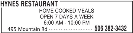 Hynes Restaurant (506-382-3432) - Annonce illustrée======= - 495 Mountain Rd HYNES RESTAURANT 6:00 AM - 10:00 PM HOME COOKED MEALS OPEN 7 DAYS A WEEK ------------------ 506 382-3432