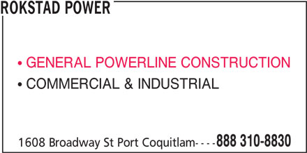 Rokstad Power (1-888-310-8830) - Display Ad - GENERAL POWERLINE CONSTRUCTION COMMERCIAL & INDUSTRIAL 888 310-8830 1608 Broadway St Port Coquitlam---- ROKSTAD POWER