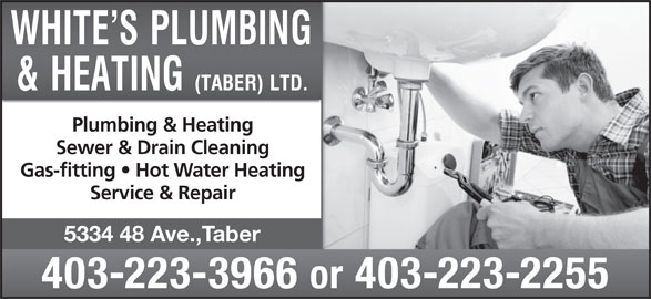 White's Plumbing & Heating (Taber) Ltd (403-223-3966) - Display Ad - Plumbing & Heating Sewer & Drain Cleaning Gas-fitting   Hot Water Heating Service & Repair 5334 48 Ave.,Taber 403-223-3966 or 403-223-2255