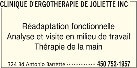 Clinique D'ergothérapie de Joliette inc (450-752-1957) - Annonce illustrée======= - CLINIQUE D'ERGOTHERAPIE DE JOLIETTE INC Réadaptation fonctionnelle Analyse et visite en milieu de travail Thérapie de la main ------------ 324 Bd Antonio Barrette 450 752-1957