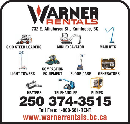 Warner Rentals Ltd (250-374-3515) - Annonce illustrée======= - LIGHT TOWERS EQUIPMENT FLOOR CARE GENERATORS HEATERS TELEHANDLER PUMPS 250 374-3515 Toll Free: 1-800-561-RENT www.warnerrentals.bc.ca 732 E. Athabasca St., Kamloops, BC MINI EXCAVATOR MANLIFTS SKID STEER LOADERS COMPACTION